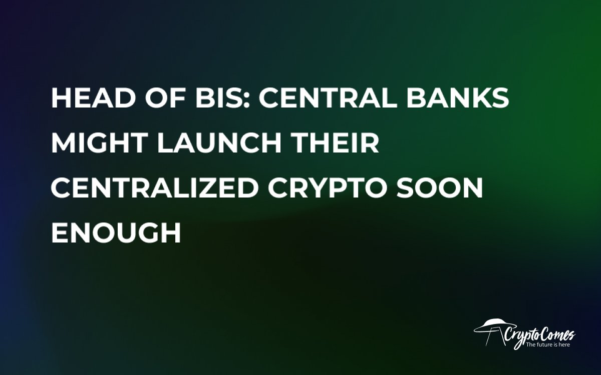 Head of BIS: Central Banks Might Launch Their Centralized Crypto Soon Enough