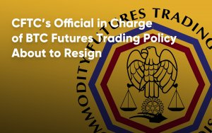 Bloomberg: CFTC's Official in Charge of BTC Futures Trading Policy About to Resign