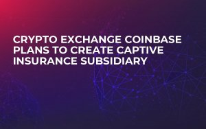 Crypto Exchange Coinbase Plans to Create Captive Insurance Subsidiary