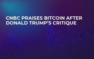 CNBC Praises Bitcoin After Donald Trump's Critique