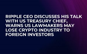Ripple CEO Discusses His Talk with US Treasury Chief, Warns US Lawmakers May Lose Crypto Industry to Foreign Investors