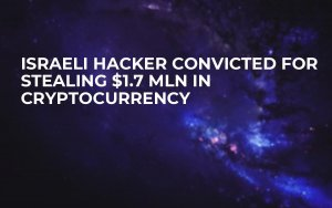 Israeli Hacker Convicted for Stealing $1.7 mln in Cryptocurrency