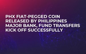 PHX Fiat-Pegged Coin Released by Philippines Major Bank, Fund Transfers Kick off Successfully
