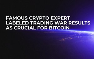 Famous Crypto Expert Labeled Trading War Results as Crucial for Bitcoin