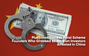 PlusToken Chinese Ponzi Scheme Founders Who Grabbed $3 Bln from Investors Arrested in China