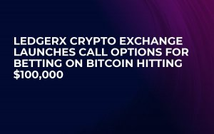 LedgerX Crypto Exchange Launches Call Options for Betting on Bitcoin Hitting $100,000