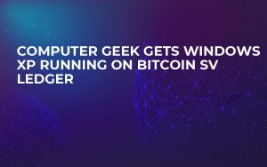 Computer Geek Gets Windows XP Running on Bitcoin SV Ledger