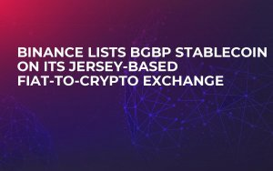 Binance Lists BGBP Stablecoin on Its Jersey-Based Fiat-to-Crypto Exchange