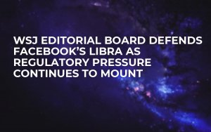 WSJ Editorial Board Defends Facebook's Libra as Regulatory Pressure Continues to Mount