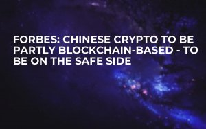 Forbes: Chinese Crypto to Be Partly Blockchain-Based - to Be on the Safe Side