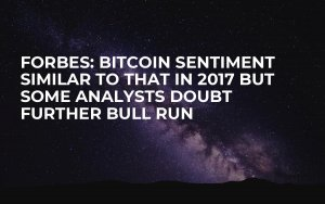Forbes: Bitcoin Sentiment Similar to That in 2017 but Some Analysts Doubt Further Bull Run