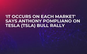 'It Occurs on Each Market' says Anthony Pompliano on Tesla (TSLA) bull rally